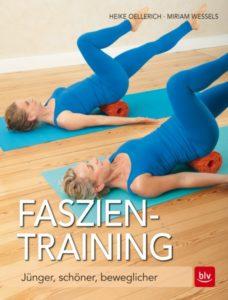 Faszien-Training: Jünger, schöner & beweglicher von Heike Oellerich und Miriam Wessels